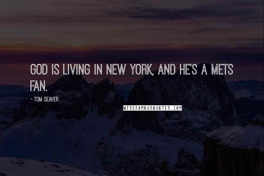 Tom Seaver quotes: God is living in New York, and he's a Mets fan.