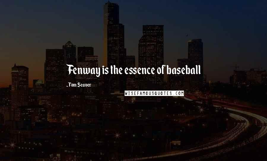 Tom Seaver quotes: Fenway is the essence of baseball