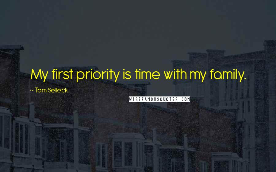 Tom Selleck quotes: My first priority is time with my family.