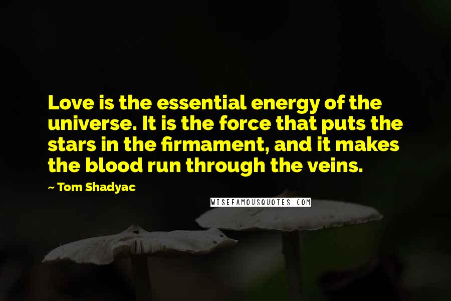 Tom Shadyac quotes: Love is the essential energy of the universe. It is the force that puts the stars in the firmament, and it makes the blood run through the veins.