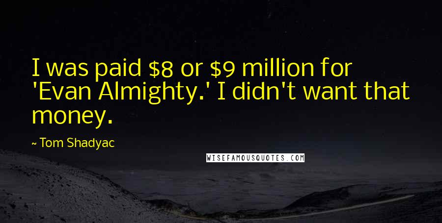 Tom Shadyac quotes: I was paid $8 or $9 million for 'Evan Almighty.' I didn't want that money.