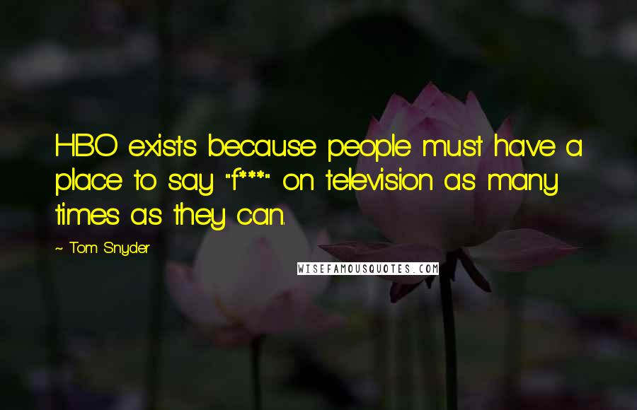 "Tom Snyder quotes: HBO exists because people must have a place to say ""f***"" on television as many times as they can."