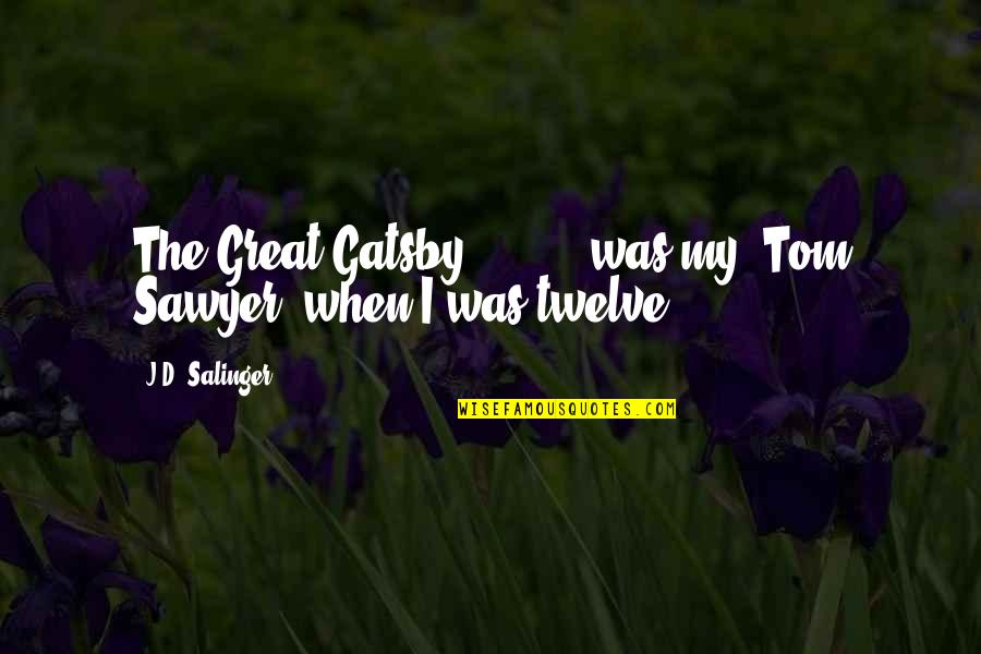 Tom The Great Gatsby Quotes By J.D. Salinger: The Great Gatsby' [ ... ] was my
