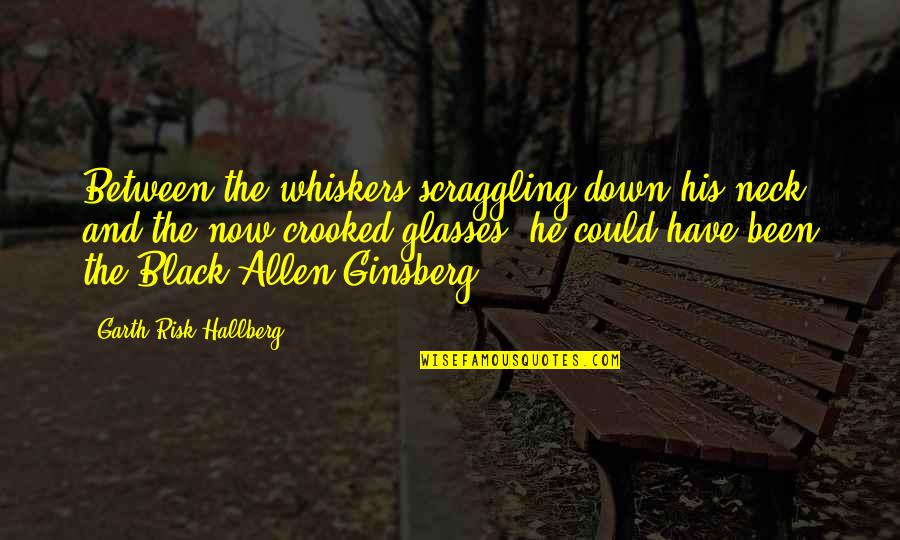 Tom Weir Quotes By Garth Risk Hallberg: Between the whiskers scraggling down his neck and