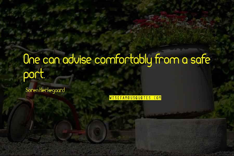 Tom Weir Quotes By Soren Kierkegaard: One can advise comfortably from a safe port.