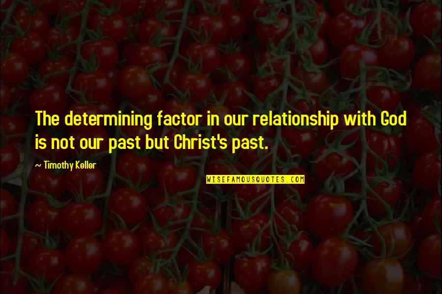 Tom Weir Quotes By Timothy Keller: The determining factor in our relationship with God