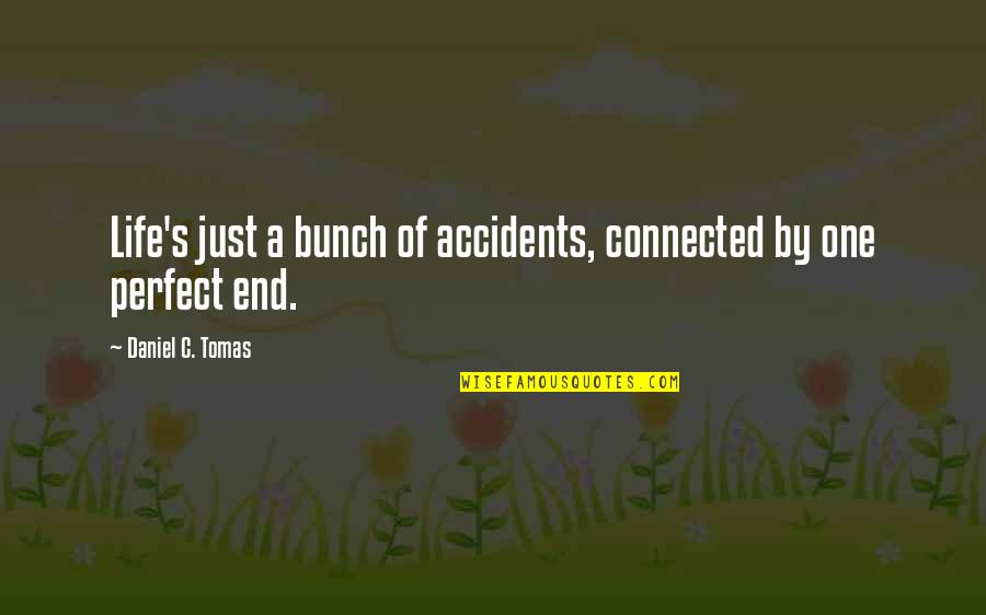 Tomas Quotes By Daniel C. Tomas: Life's just a bunch of accidents, connected by