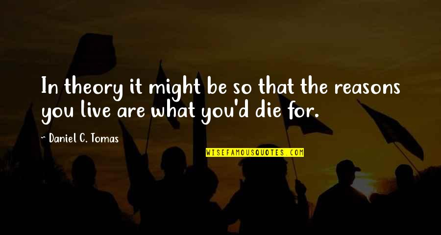 Tomas Quotes By Daniel C. Tomas: In theory it might be so that the