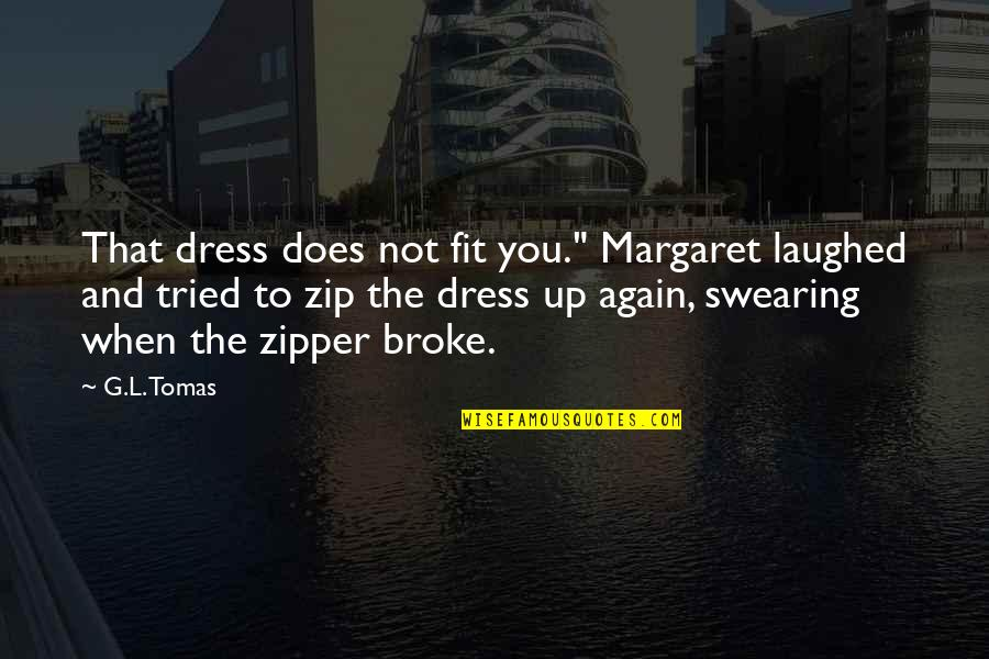 """Tomas Quotes By G.L. Tomas: That dress does not fit you."""" Margaret laughed"""