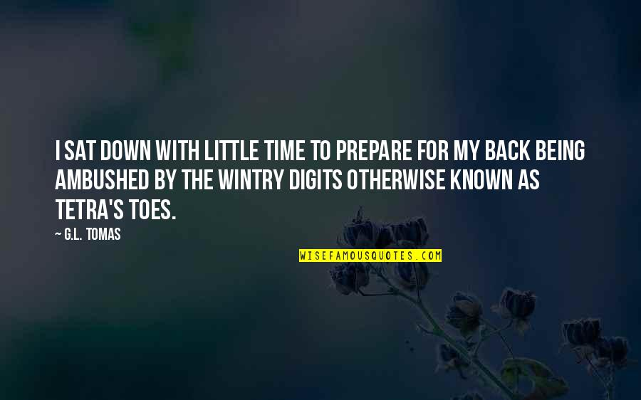Tomas Quotes By G.L. Tomas: I sat down with little time to prepare