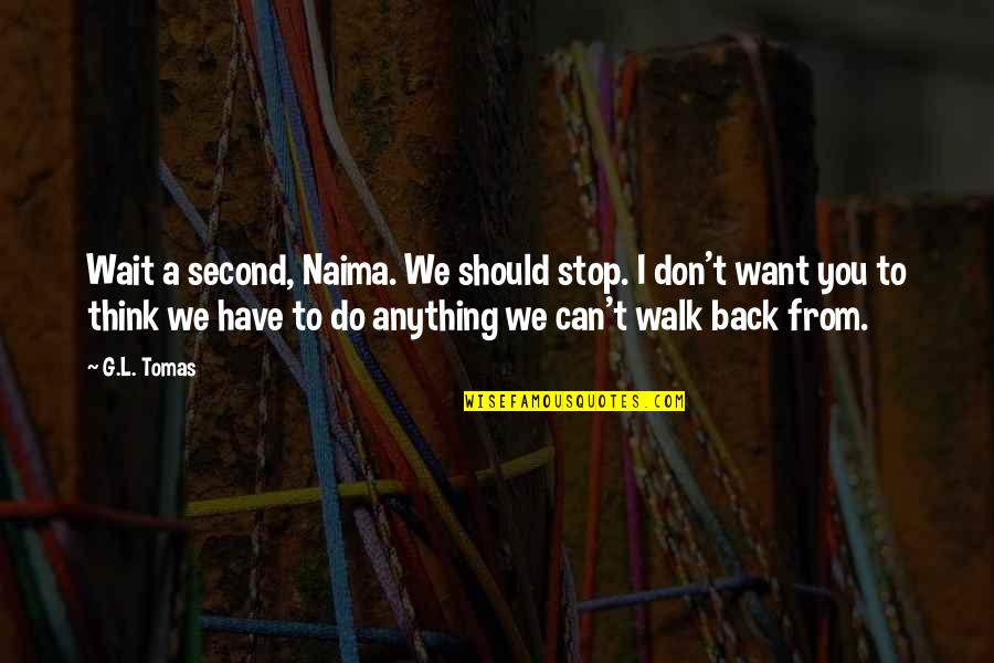 Tomas Quotes By G.L. Tomas: Wait a second, Naima. We should stop. I