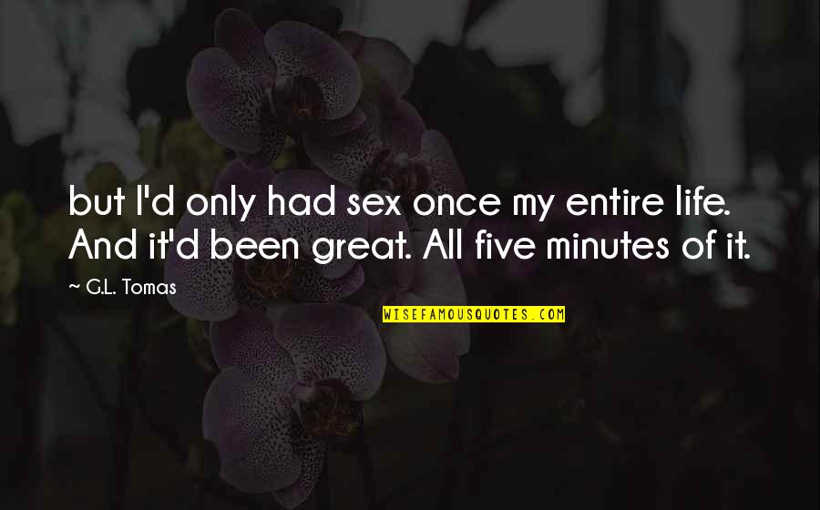 Tomas Quotes By G.L. Tomas: but I'd only had sex once my entire