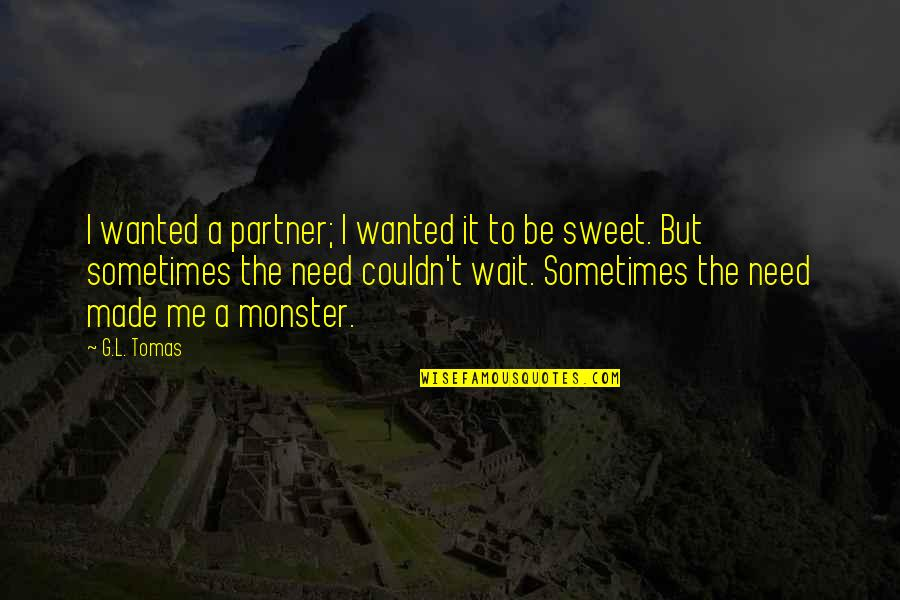 Tomas Quotes By G.L. Tomas: I wanted a partner; I wanted it to