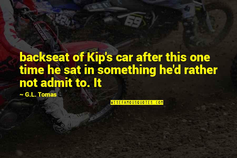 Tomas Quotes By G.L. Tomas: backseat of Kip's car after this one time