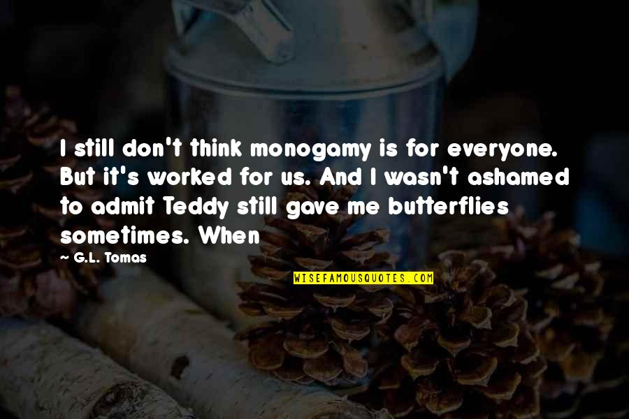 Tomas Quotes By G.L. Tomas: I still don't think monogamy is for everyone.
