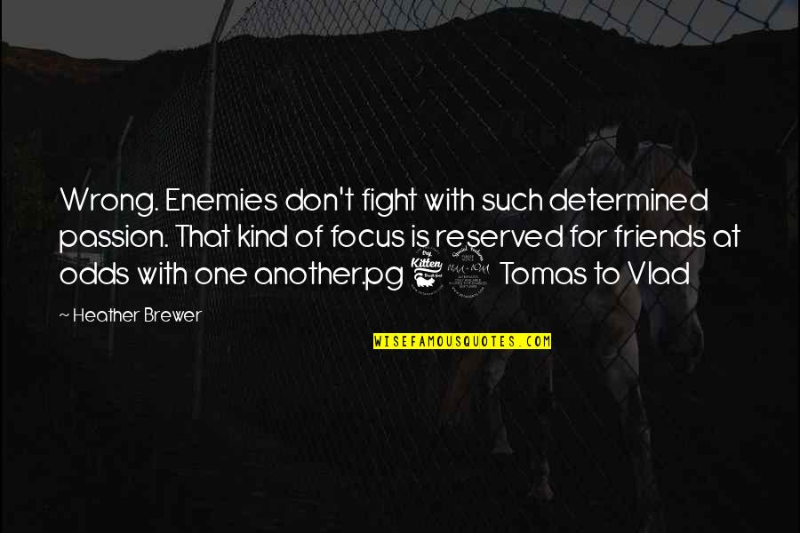 Tomas Quotes By Heather Brewer: Wrong. Enemies don't fight with such determined passion.