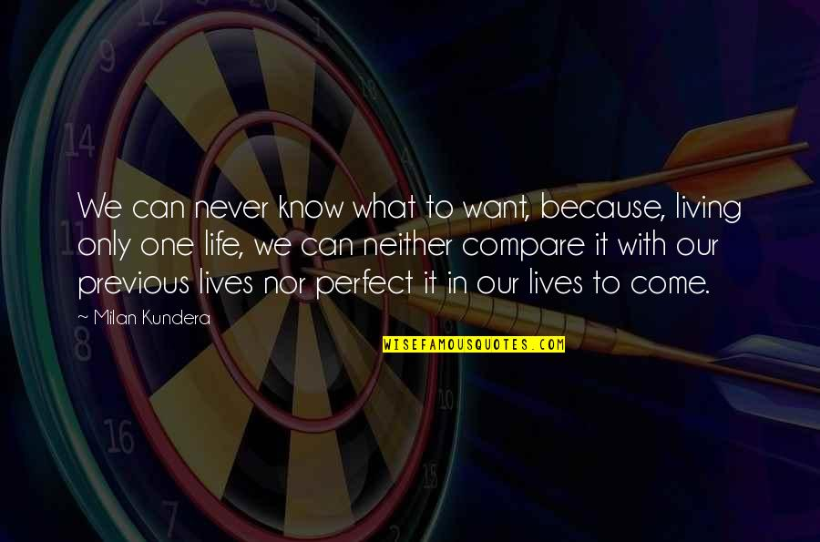Tomas Quotes By Milan Kundera: We can never know what to want, because,