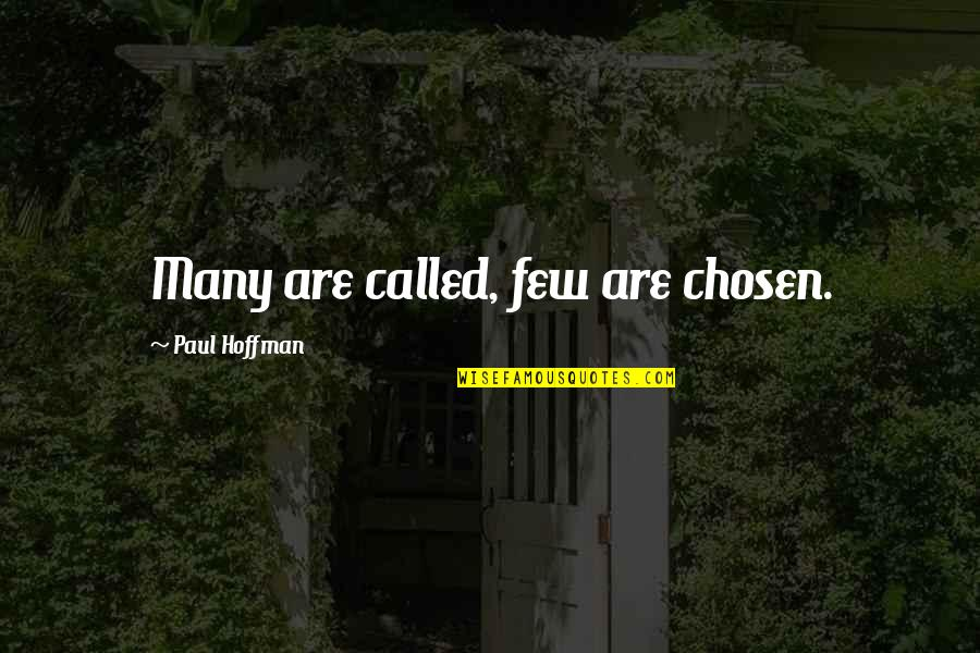 Tomas Quotes By Paul Hoffman: Many are called, few are chosen.
