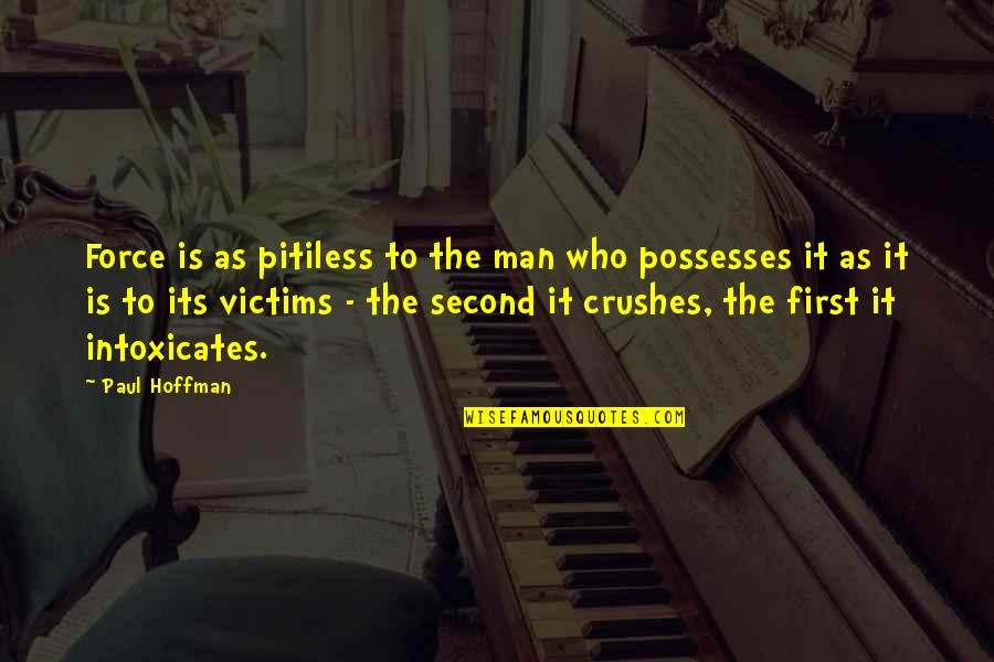 Tomas Quotes By Paul Hoffman: Force is as pitiless to the man who