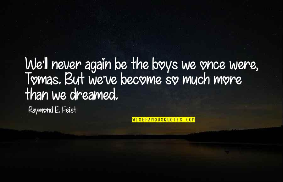 Tomas Quotes By Raymond E. Feist: We'll never again be the boys we once