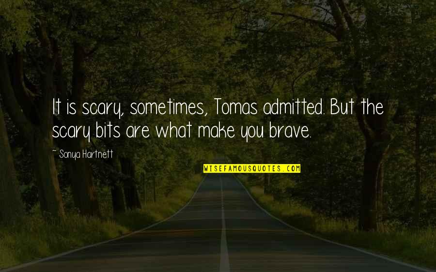 Tomas Quotes By Sonya Hartnett: It is scary, sometimes, Tomas admitted. But the