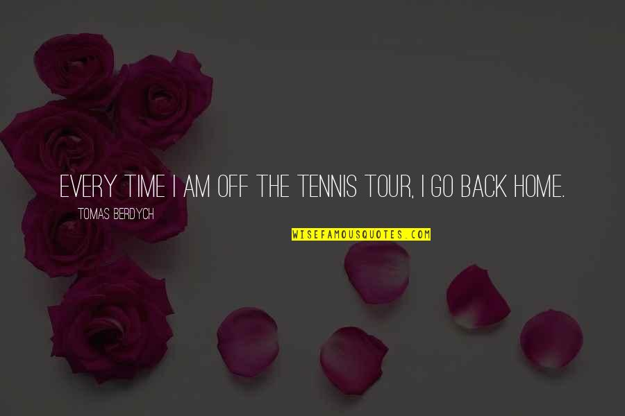 Tomas Quotes By Tomas Berdych: Every time I am off the tennis tour,