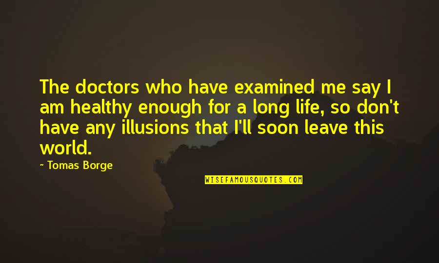 Tomas Quotes By Tomas Borge: The doctors who have examined me say I
