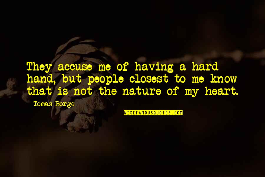 Tomas Quotes By Tomas Borge: They accuse me of having a hard hand,