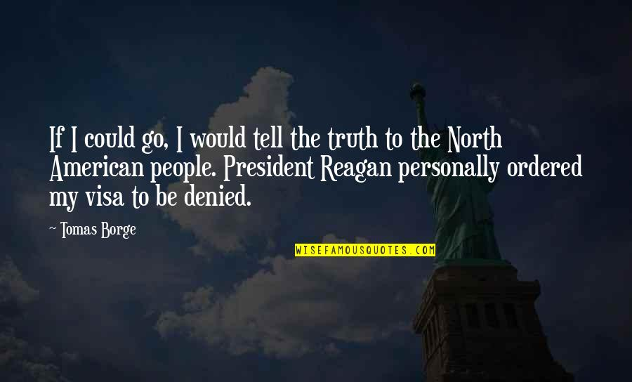 Tomas Quotes By Tomas Borge: If I could go, I would tell the