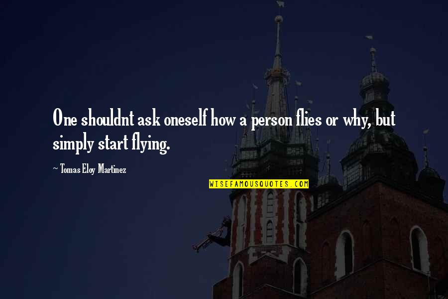 Tomas Quotes By Tomas Eloy Martinez: One shouldnt ask oneself how a person flies
