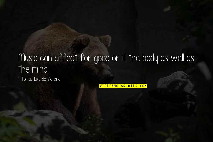 Tomas Quotes By Tomas Luis De Victoria: Music can affect for good or ill the
