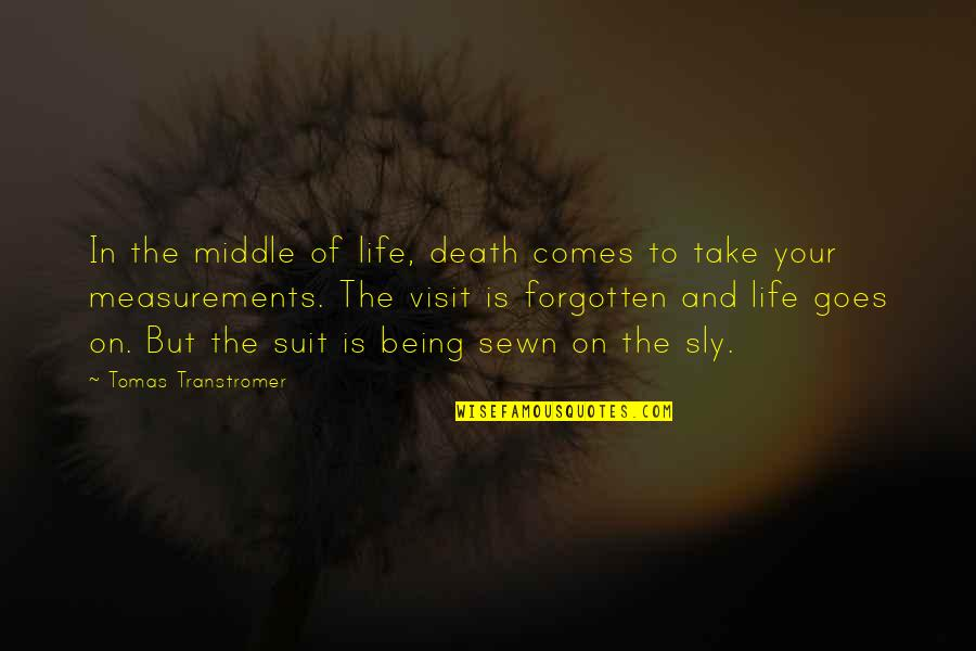 Tomas Quotes By Tomas Transtromer: In the middle of life, death comes to