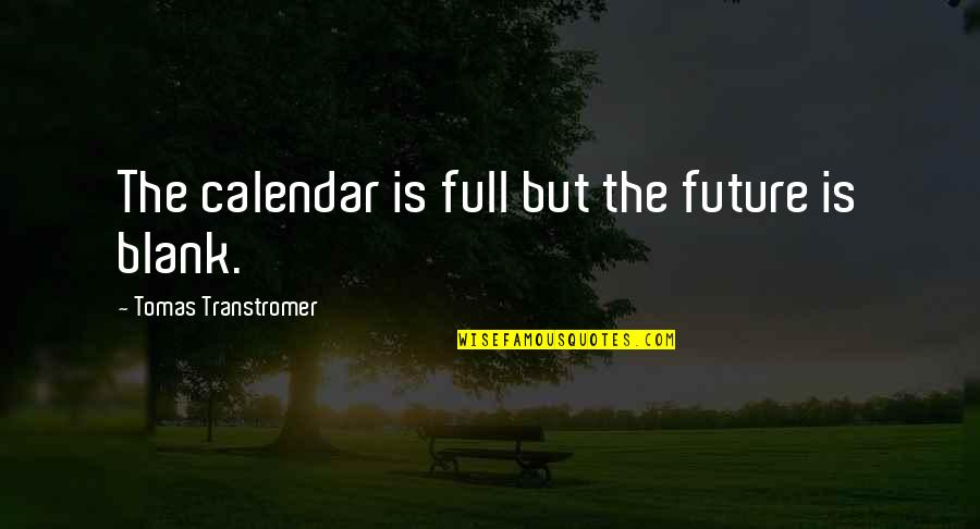 Tomas Quotes By Tomas Transtromer: The calendar is full but the future is