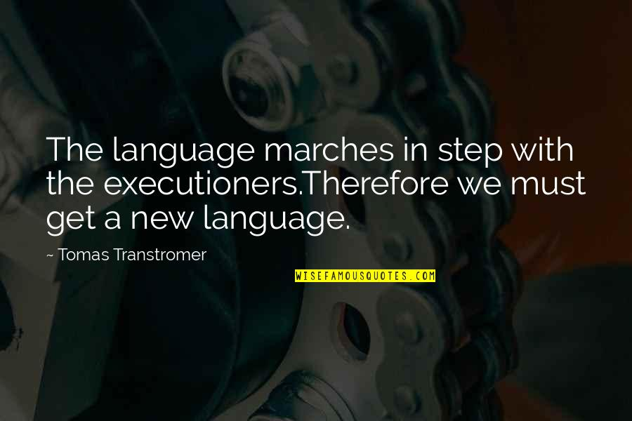 Tomas Quotes By Tomas Transtromer: The language marches in step with the executioners.Therefore