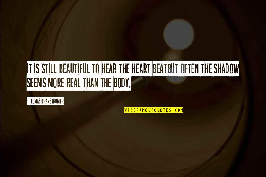 Tomas Quotes By Tomas Transtromer: It is still beautiful to hear the heart