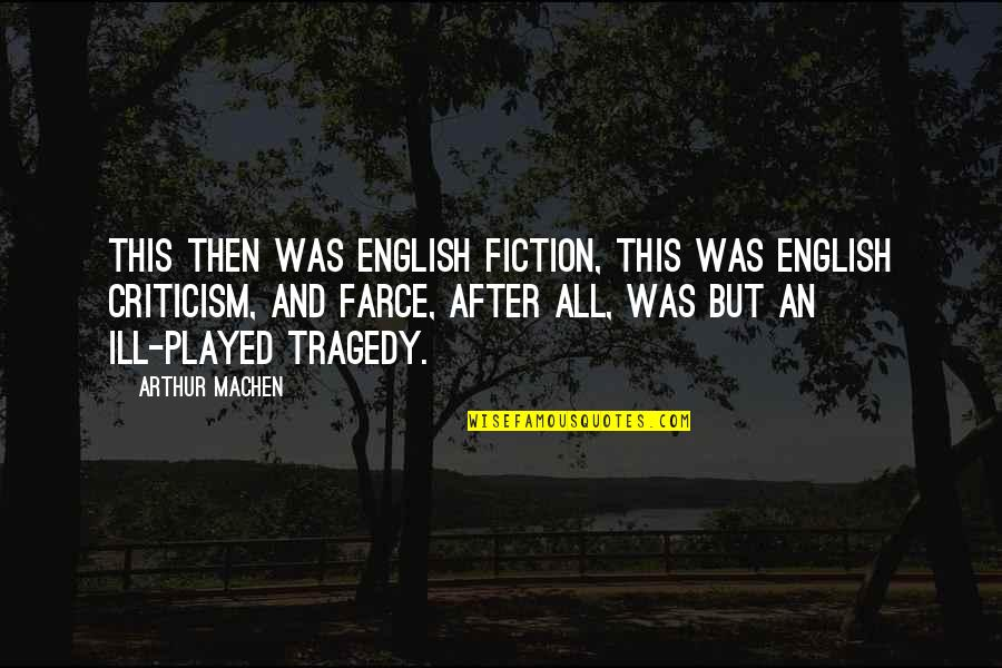 Tomato Garden Quotes By Arthur Machen: This then was English fiction, this was English