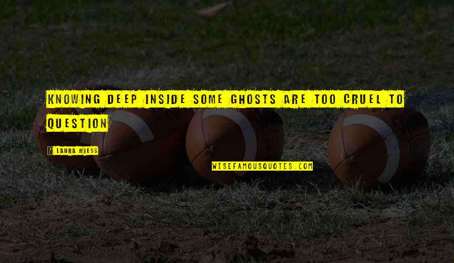 Tomato Garden Quotes By Laura Wiess: Knowing deep inside some ghosts are too cruel