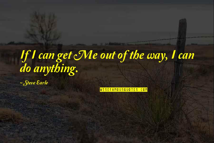 Tomato Garden Quotes By Steve Earle: If I can get Me out of the