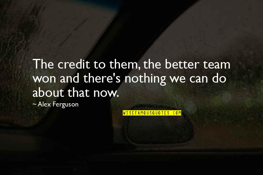 Tomb Marker Quotes By Alex Ferguson: The credit to them, the better team won