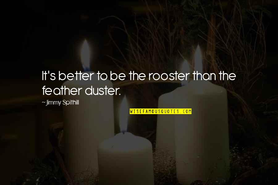 Tomb Marker Quotes By Jimmy Spithill: It's better to be the rooster than the