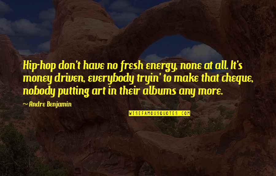 Tommorows Quotes By Andre Benjamin: Hip-hop don't have no fresh energy, none at