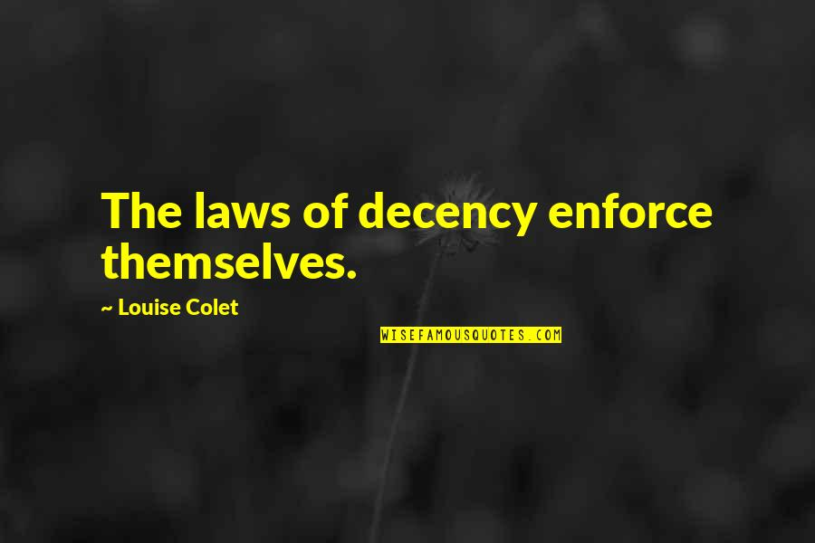 Tommorows Quotes By Louise Colet: The laws of decency enforce themselves.