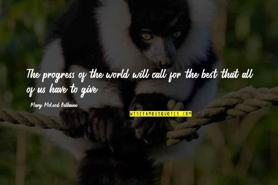 Tommorows Quotes By Mary McLeod Bethune: The progress of the world will call for