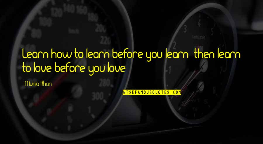 Tommorows Quotes By Munia Khan: Learn how to learn before you learn; then