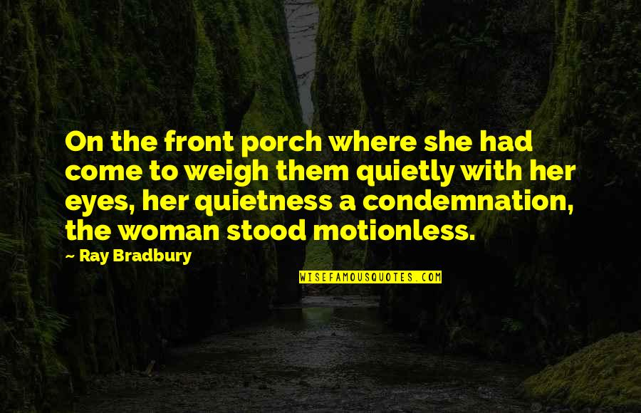Tommorows Quotes By Ray Bradbury: On the front porch where she had come