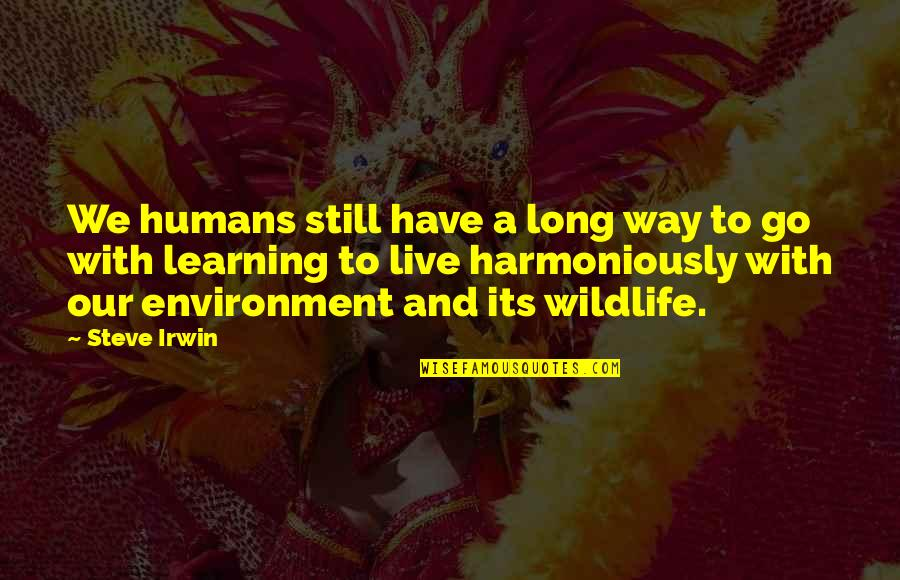 Tommorows Quotes By Steve Irwin: We humans still have a long way to