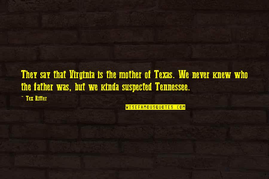 Tommorows Quotes By Tex Ritter: They say that Virginia is the mother of