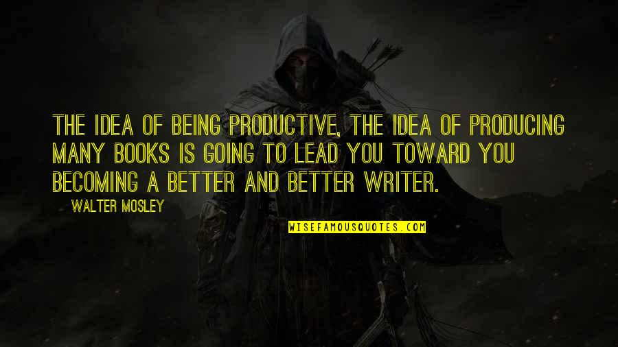 Tommorows Quotes By Walter Mosley: The idea of being productive, the idea of