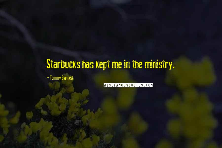 Tommy Barnett quotes: Starbucks has kept me in the ministry.