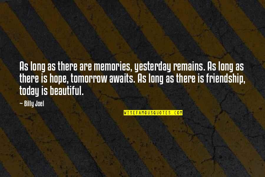 Tomorrow Is Beautiful Quotes By Billy Joel: As long as there are memories, yesterday remains.